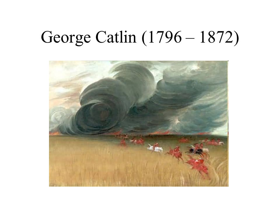 George Catlin (1796 – 1872)