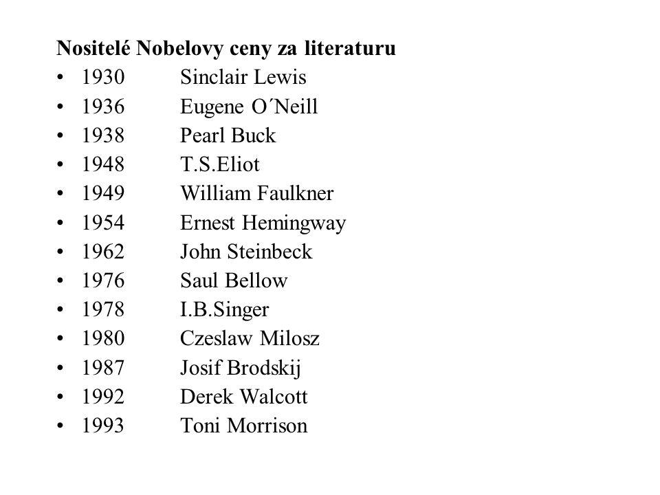 Nositelé Nobelovy ceny za literaturu 1930 Sinclair Lewis 1936 Eugene O´Neill 1938 Pearl Buck 1948 T.S.Eliot 1949 William Faulkner 1954 Ernest Hemingwa
