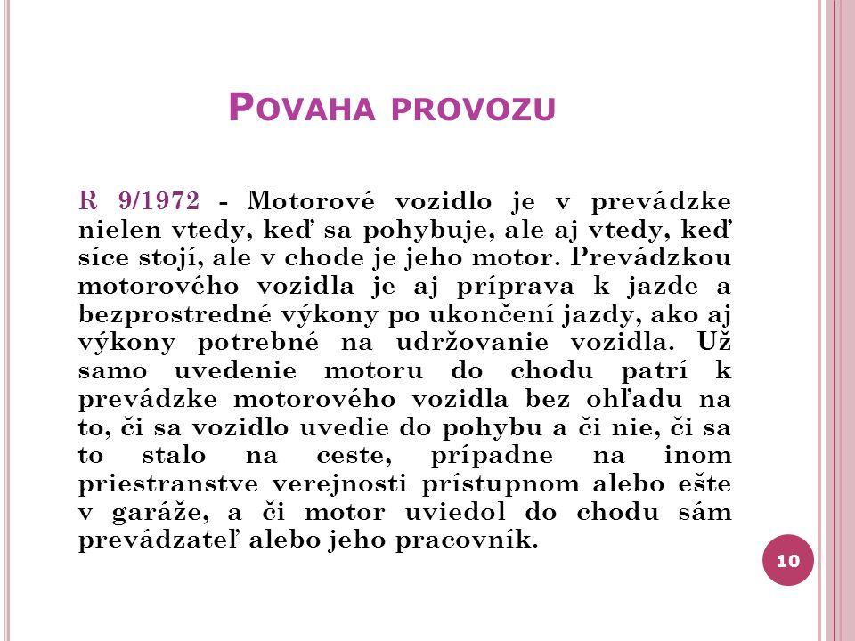 P OVAHA PROVOZU R 9/1972 - Motorové vozidlo je v prevádzke nielen vtedy, keď sa pohybuje, ale aj vtedy, keď síce stojí, ale v chode je jeho motor. Pre