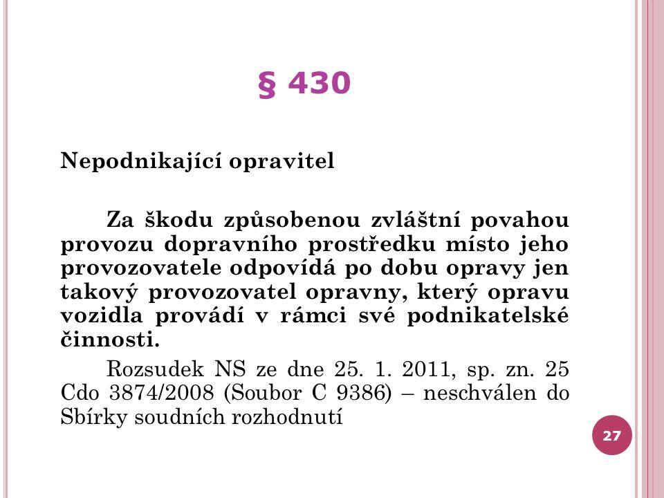 § 430 Nepodnikající opravitel Za škodu způsobenou zvláštní povahou provozu dopravního prostředku místo jeho provozovatele odpovídá po dobu opravy jen