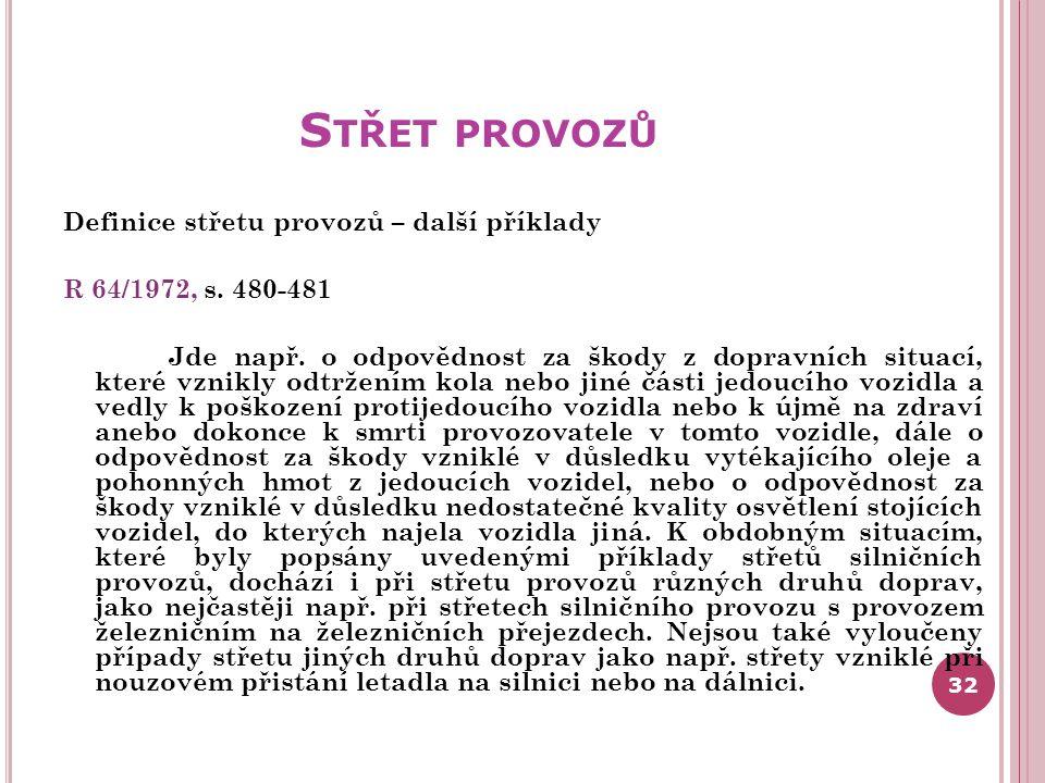 S TŘET PROVOZŮ Definice střetu provozů – další příklady R 64/1972, s. 480-481 Jde např. o odpovědnost za škody z dopravních situací, které vznikly odt