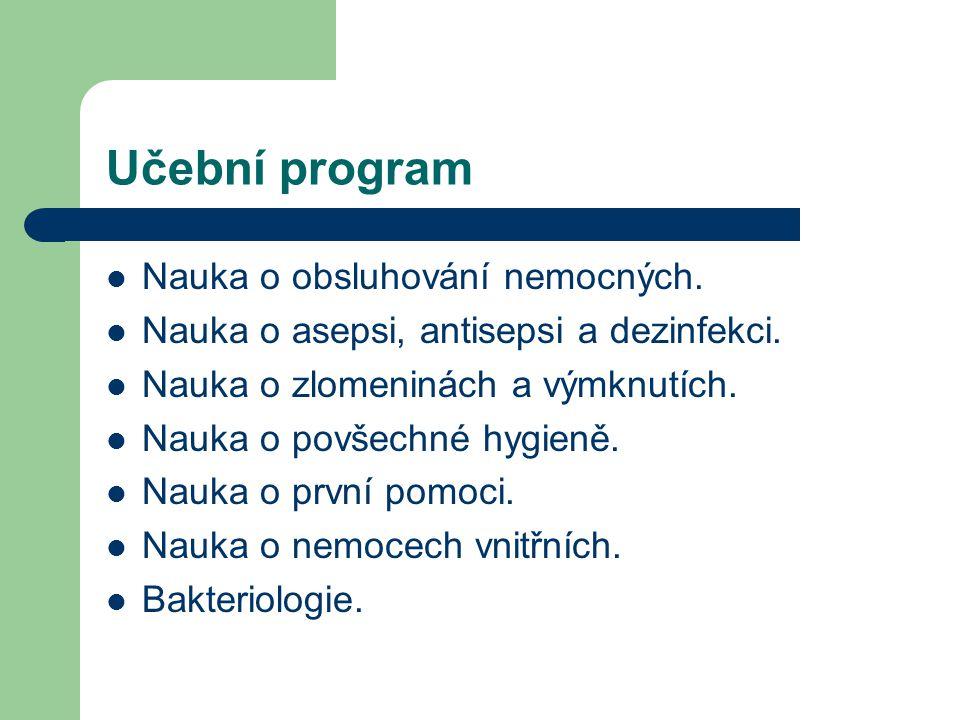Učební program Nauka o obsluhování nemocných. Nauka o asepsi, antisepsi a dezinfekci. Nauka o zlomeninách a výmknutích. Nauka o povšechné hygieně. Nau