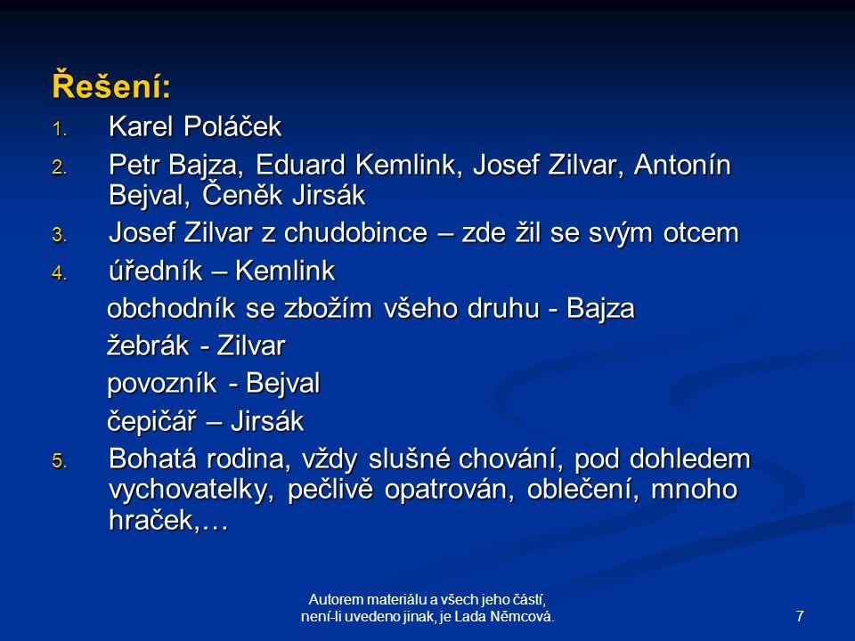7 Autorem materiálu a všech jeho částí, není-li uvedeno jinak, je Lada Němcová. Řešení: 1. K arel Poláček 2. P etr Bajza, Eduard Kemlink, Josef Zilvar