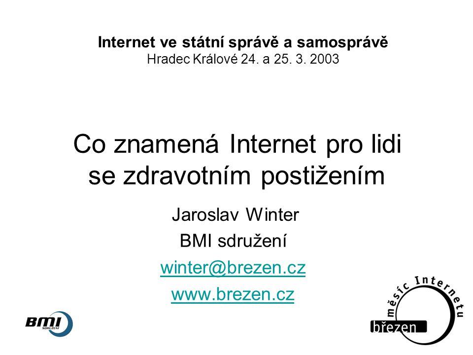Co znamená Internet pro lidi se zdravotním postižením Jaroslav Winter BMI sdružení winter@brezen.cz www.brezen.cz Internet ve státní správě a samosprá