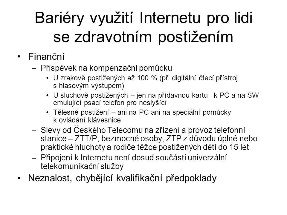 Bariéry využití Internetu pro lidi se zdravotním postižením Finanční –Příspěvek na kompenzační pomůcku U zrakově postižených až 100 % (př. digitální č