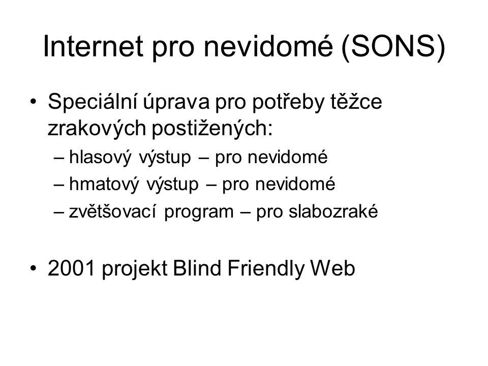 Internet pro nevidomé (SONS) Speciální úprava pro potřeby těžce zrakových postižených: –hlasový výstup – pro nevidomé –hmatový výstup – pro nevidomé –zvětšovací program – pro slabozraké 2001 projekt Blind Friendly Web