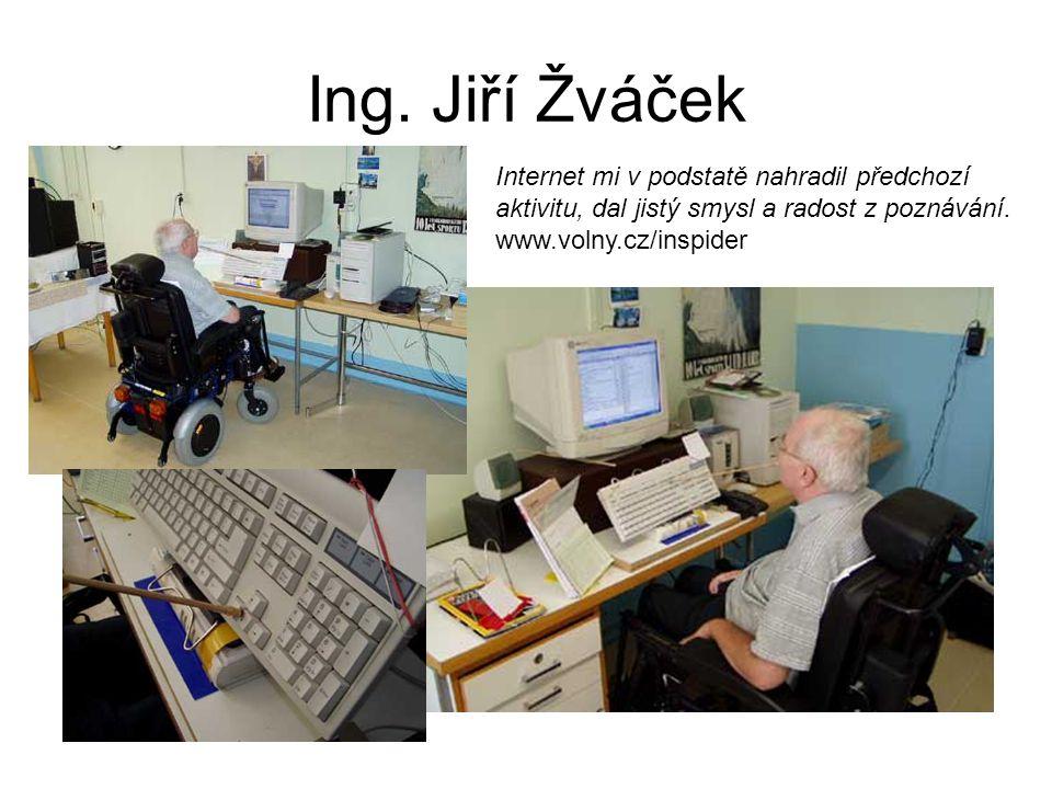 Ing. Jiří Žváček Internet mi v podstatě nahradil předchozí aktivitu, dal jistý smysl a radost z poznávání. www.volny.cz/inspider