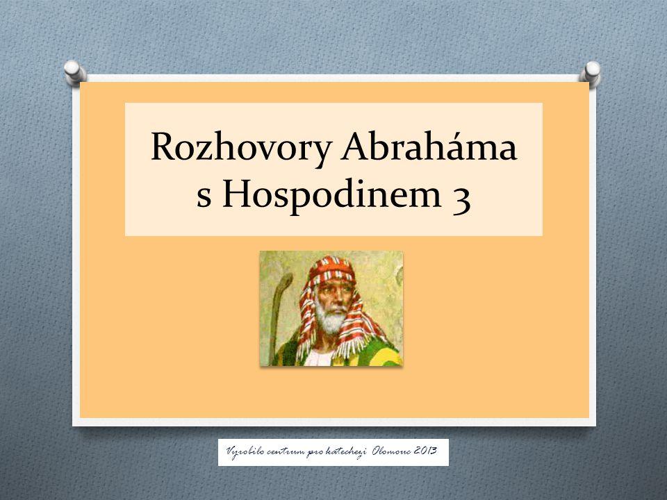 Rozhovory Abraháma s Hospodinem 3 Vyrobilo centrum pro katechezi Olomouc 2013