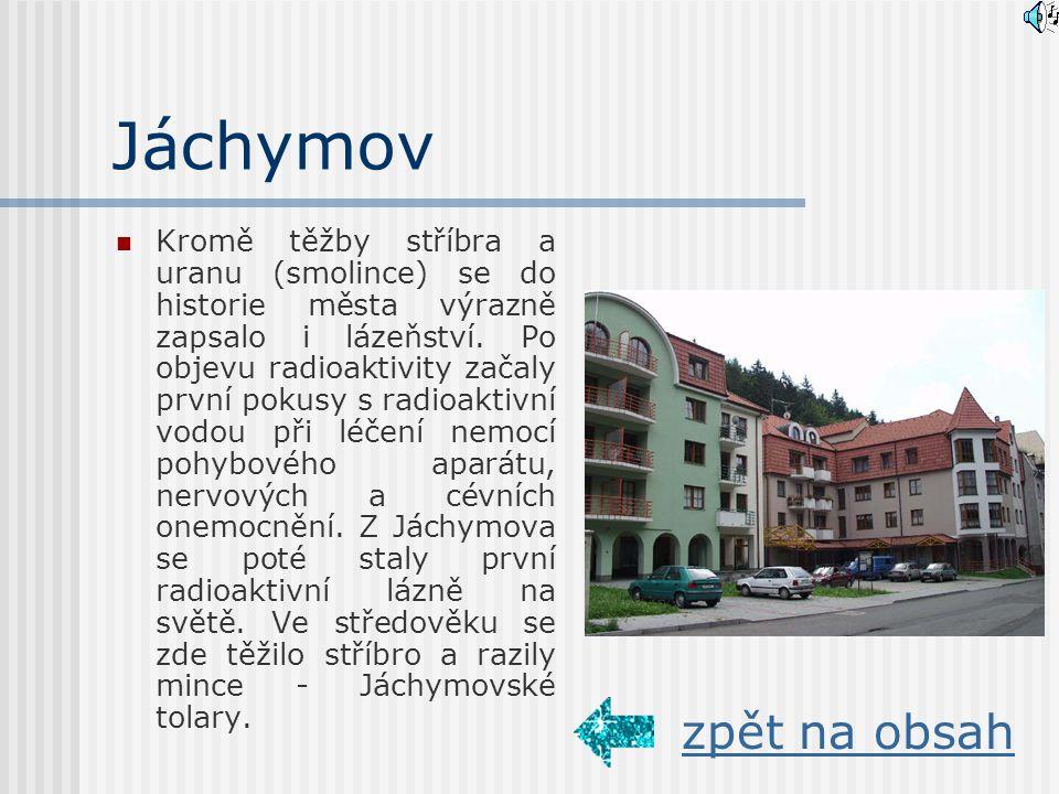 Jáchymov Kromě těžby stříbra a uranu (smolince) se do historie města výrazně zapsalo i lázeňství.