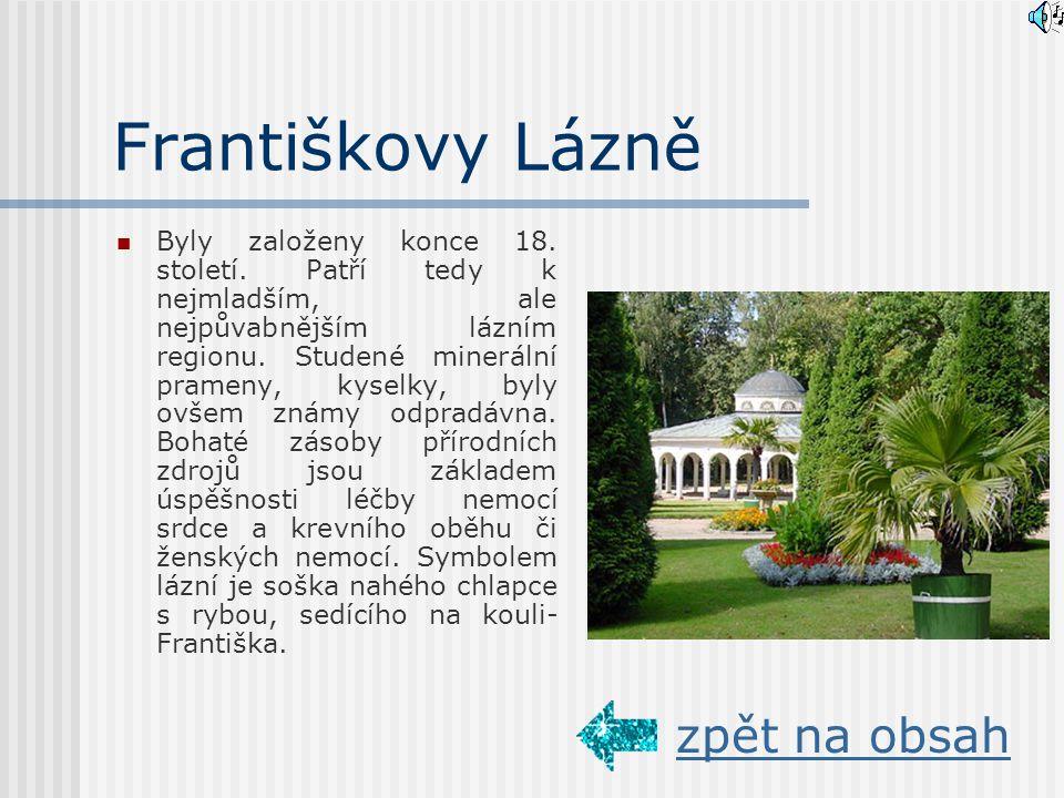 Františkovy Lázně Byly založeny konce 18.století.