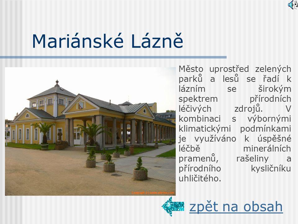 Mariánské Lázně Město uprostřed zelených parků a lesů se řadí k lázním se širokým spektrem přírodních léčivých zdrojů.