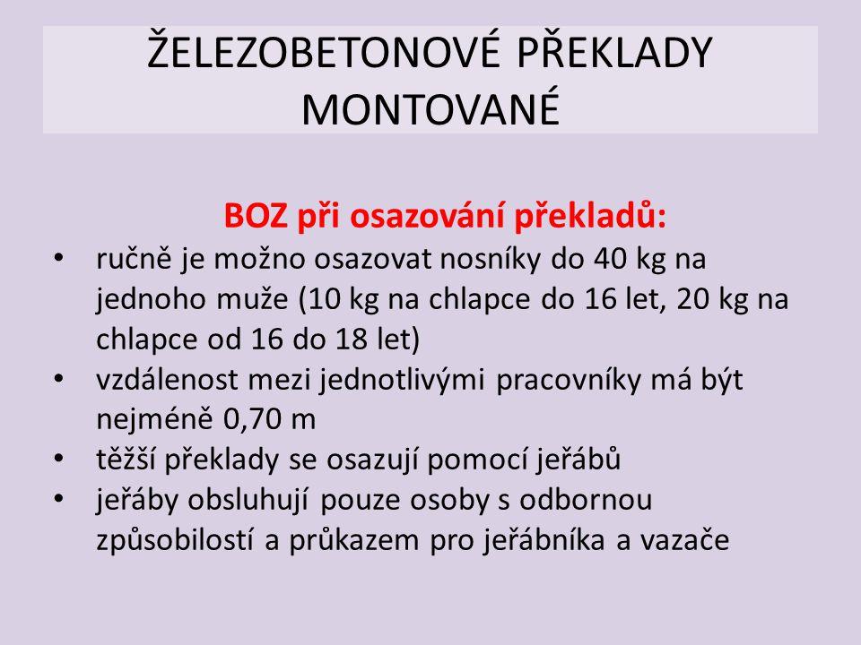 ŽELEZOBETONOVÉ PŘEKLADY MONTOVANÉ BOZ při osazování překladů: ručně je možno osazovat nosníky do 40 kg na jednoho muže (10 kg na chlapce do 16 let, 20 kg na chlapce od 16 do 18 let) vzdálenost mezi jednotlivými pracovníky má být nejméně 0,70 m těžší překlady se osazují pomocí jeřábů jeřáby obsluhují pouze osoby s odbornou způsobilostí a průkazem pro jeřábníka a vazače
