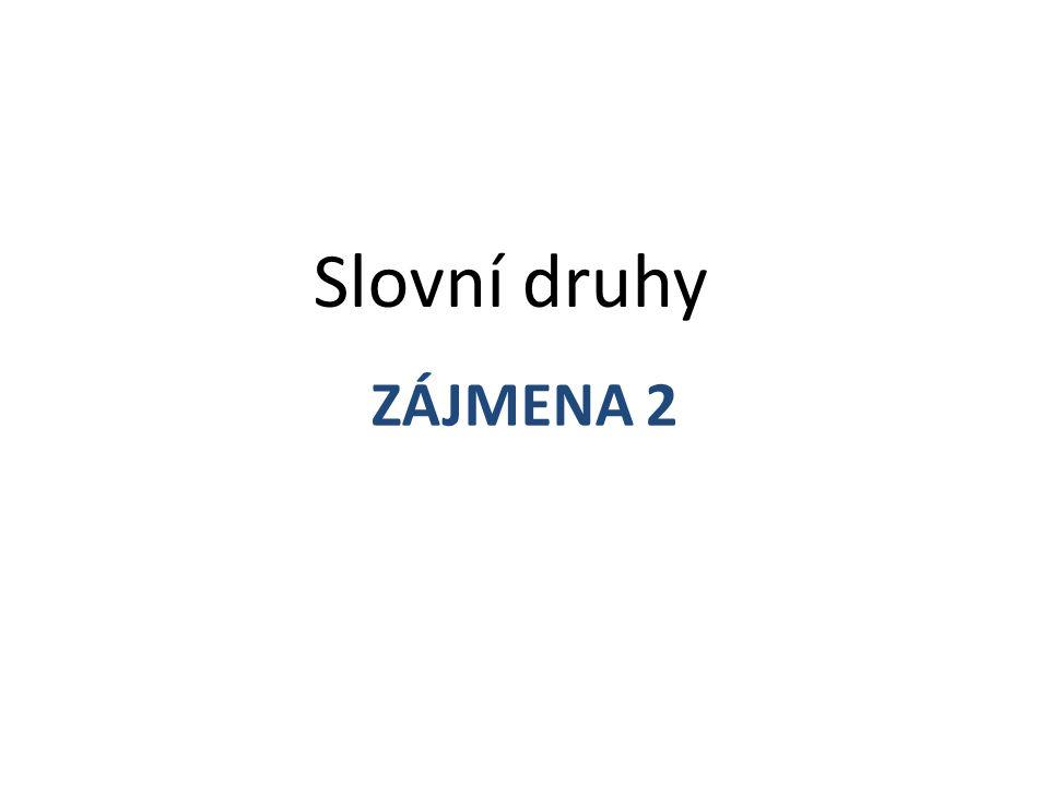 ZÁJMENA 2 Slovní druhy