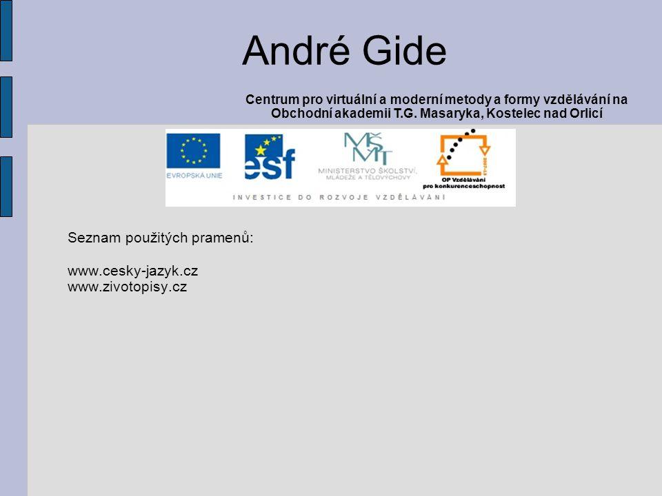 Seznam použitých pramenů: www.cesky-jazyk.cz www.zivotopisy.cz André Gide Centrum pro virtuální a moderní metody a formy vzdělávání na Obchodní akademii T.G.