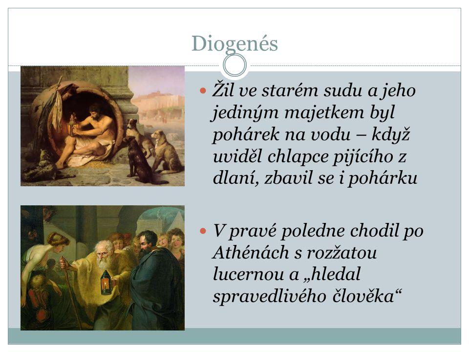 Diogenés Žil ve starém sudu a jeho jediným majetkem byl pohárek na vodu – když uviděl chlapce pijícího z dlaní, zbavil se i pohárku V pravé poledne ch
