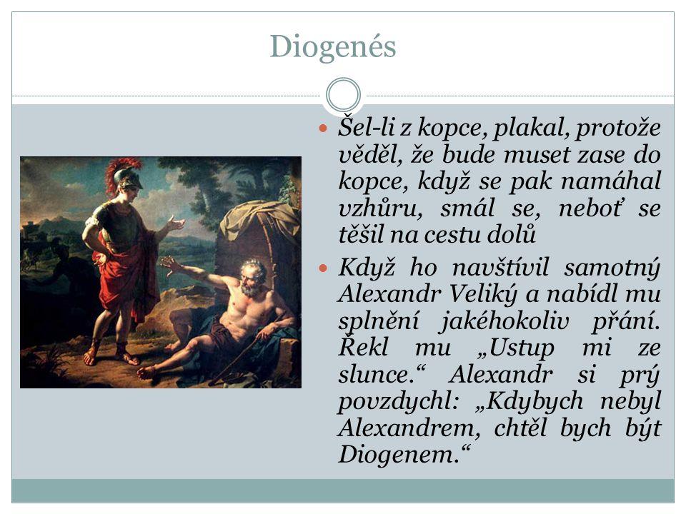 Diogenés Šel-li z kopce, plakal, protože věděl, že bude muset zase do kopce, když se pak namáhal vzhůru, smál se, neboť se těšil na cestu dolů Když ho