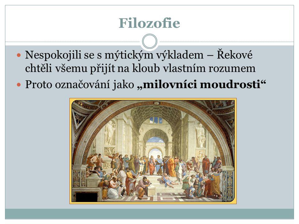 """Filozofie Nespokojili se s mýtickým výkladem – Řekové chtěli všemu přijít na kloub vlastním rozumem Proto označování jako """"milovníci moudrosti"""""""