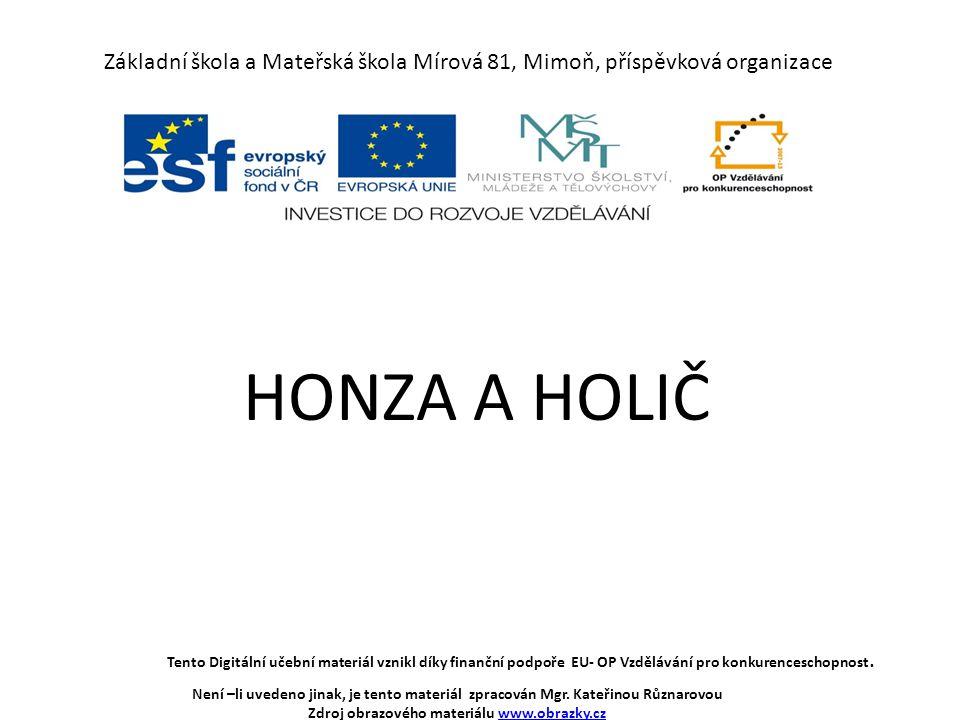 Základní škola a Mateřská škola Mírová 81, Mimoň, příspěvková organizace HONZA A HOLIČ Tento Digitální učební materiál vznikl díky finanční podpoře EU- OP Vzdělávání pro konkurenceschopnost.