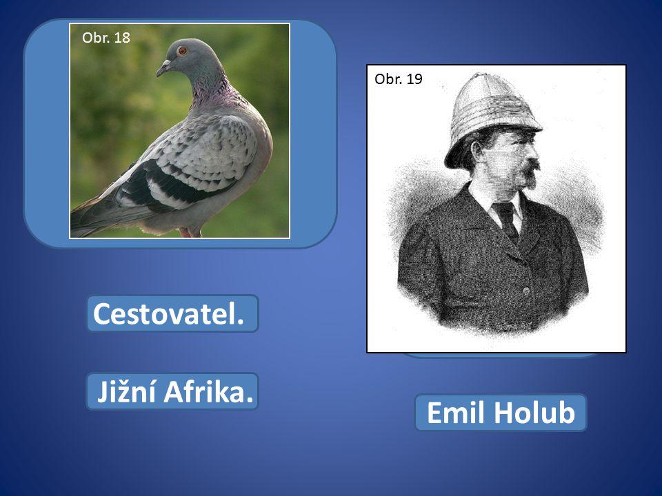 Cestovatel. Jižní Afrika. Emil Holub Obr. 18 Obr. 19