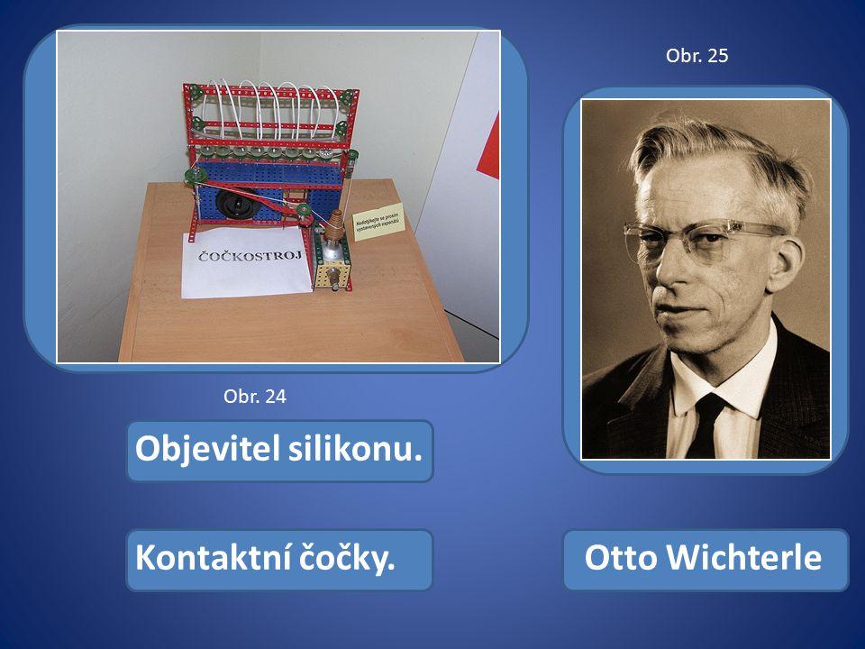Otto WichterleKontaktní čočky. Objevitel silikonu. Obr. 24 Obr. 25