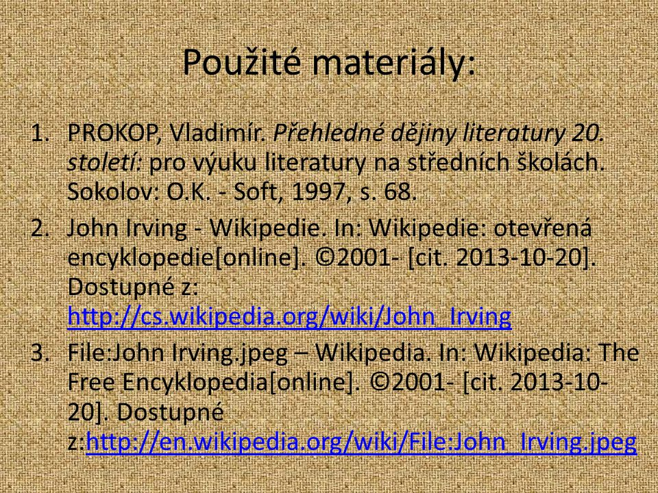 Použité materiály: 1.PROKOP, Vladimír. Přehledné dějiny literatury 20.