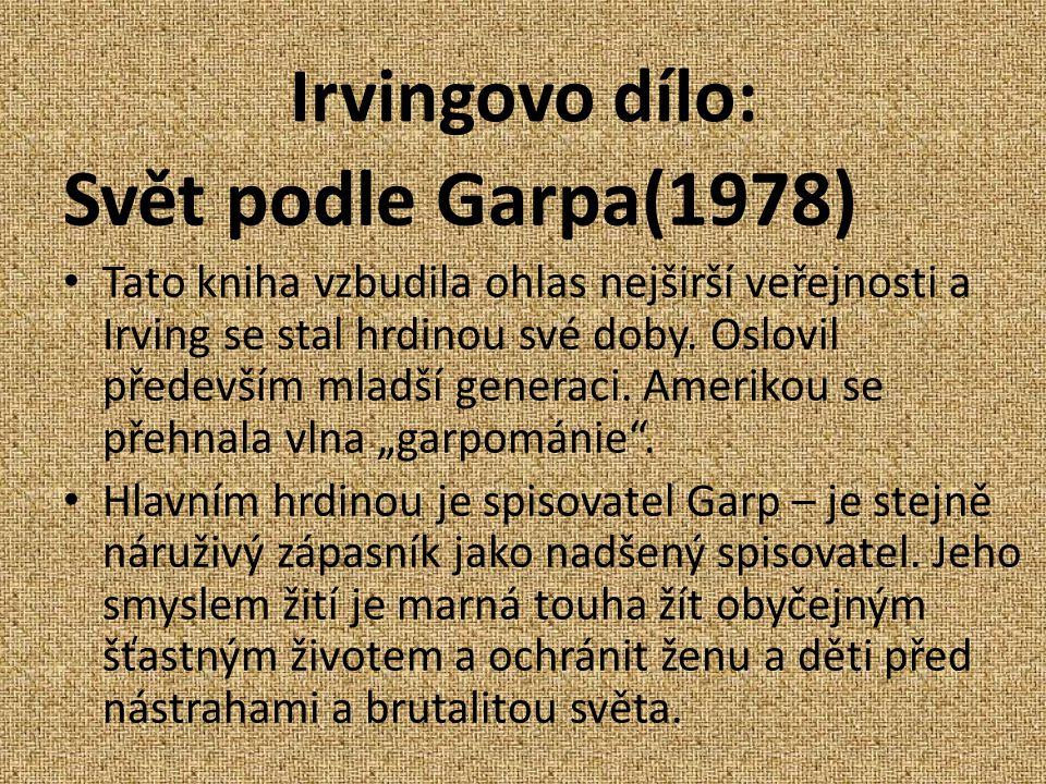 Irvingovo dílo: Svět podle Garpa(1978) Tato kniha vzbudila ohlas nejširší veřejnosti a Irving se stal hrdinou své doby.