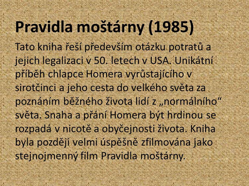 Pravidla moštárny (1985) Tato kniha řeší především otázku potratů a jejich legalizaci v 50.