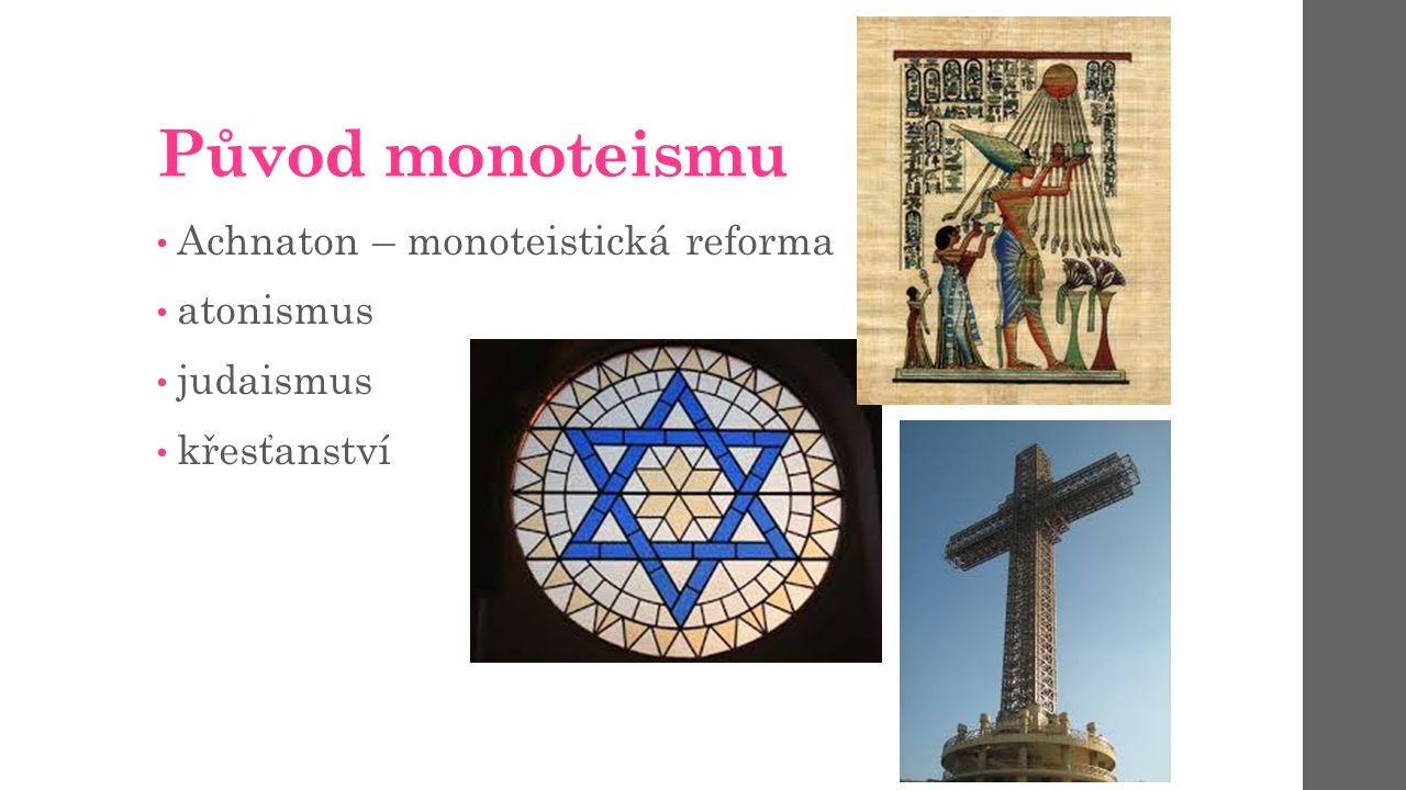 Původ monoteismu Achnaton – monoteistická reforma atonismus judaismus křesťanství