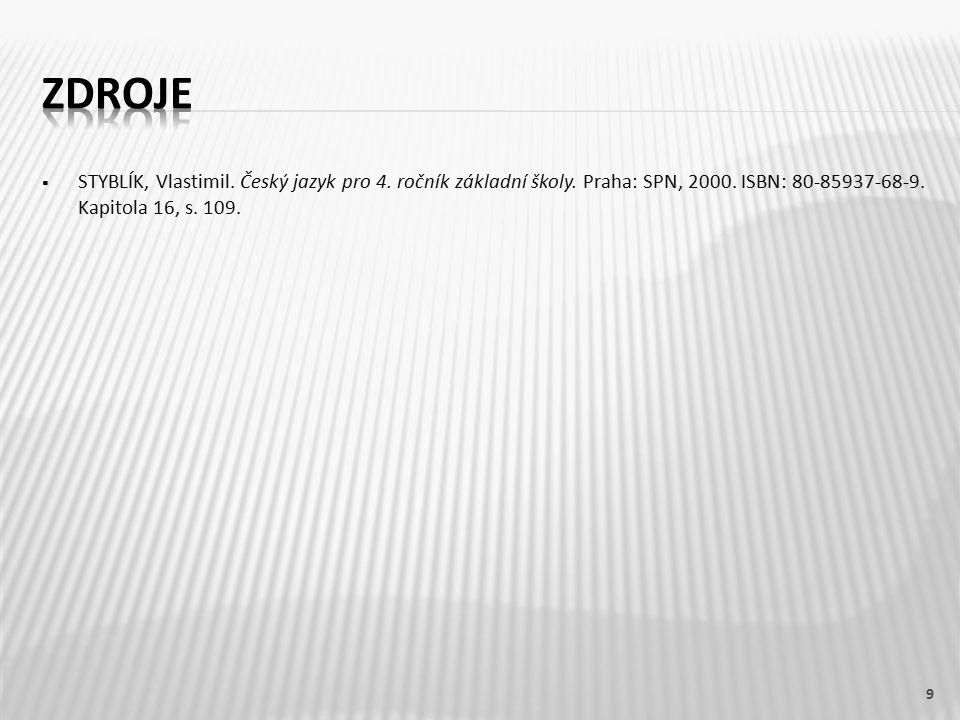  STYBLÍK, Vlastimil. Český jazyk pro 4. ročník základní školy. Praha: SPN, 2000. ISBN: 80-85937-68-9. Kapitola 16, s. 109. 9