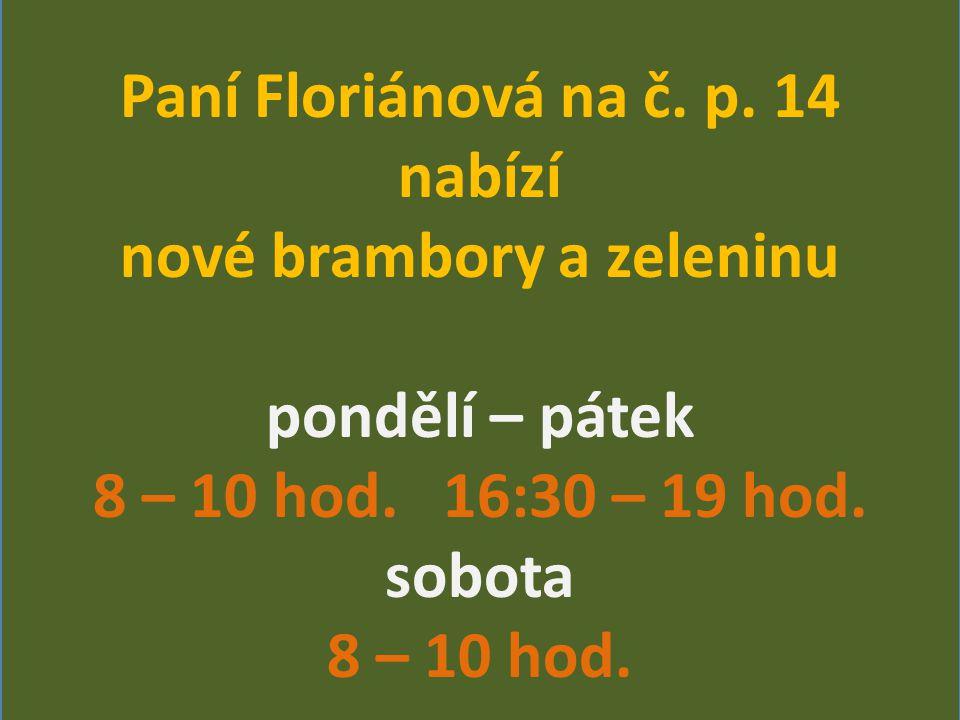 Paní Floriánová na č. p. 14 nabízí nové brambory a zeleninu pondělí – pátek 8 – 10 hod.