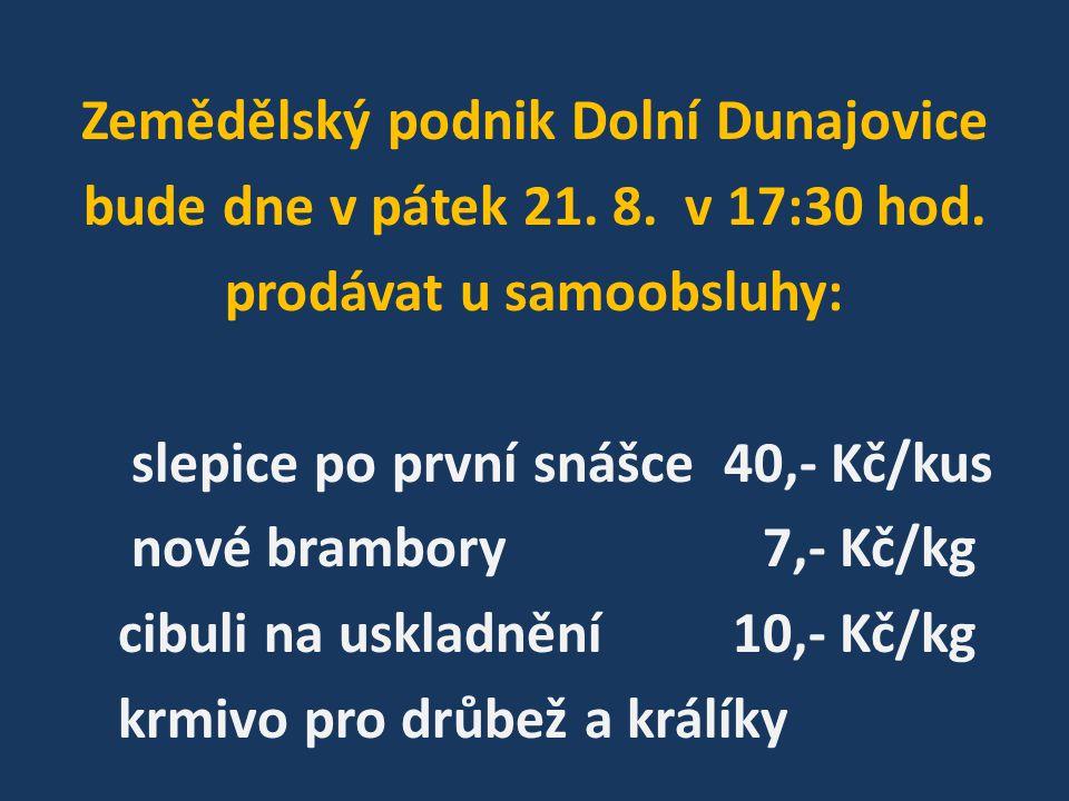 Zemědělský podnik Dolní Dunajovice bude dne v pátek 21.