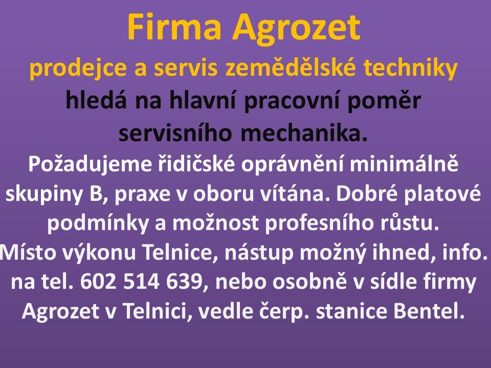 Firma Agrozet prodejce a servis zemědělské techniky hledá na hlavní pracovní poměr servisního mechanika.