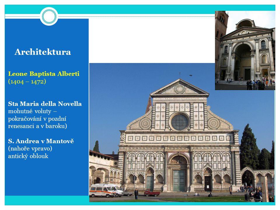 Architektura Leone Baptista Alberti (1404 – 1472) Sta Maria della Novella mohutné voluty – pokračování v pozdní renesanci a v baroku) S. Andrea v Mant