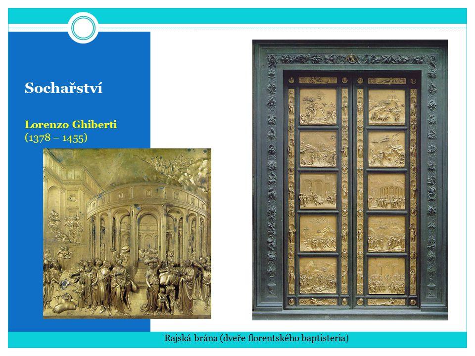 Sochařství Lorenzo Ghiberti (1378 – 1455) Rajská brána (dveře florentského baptisteria)