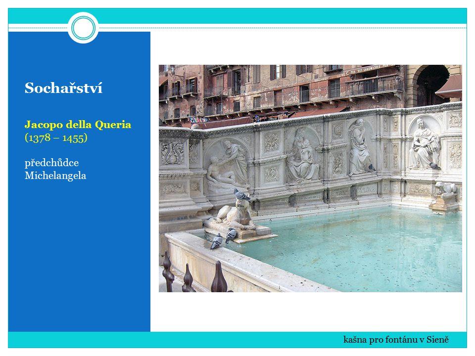 Sochařství Jacopo della Queria (1378 – 1455) předchůdce Michelangela kašna pro fontánu v Sieně