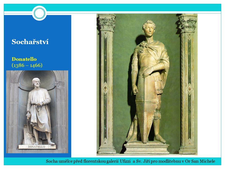 Sochařství Donatello (1386 – 1466) Socha umělce před florentskou galerií Ufizzi a Sv. Jiří pro modlitebnu v Or San Michele