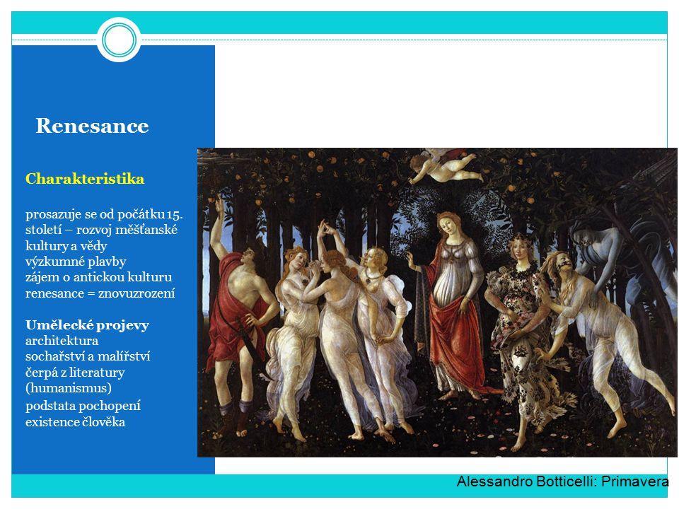 Renesance Charakteristika prosazuje se od počátku 15. století – rozvoj měšťanské kultury a vědy výzkumné plavby zájem o antickou kulturu renesance = z