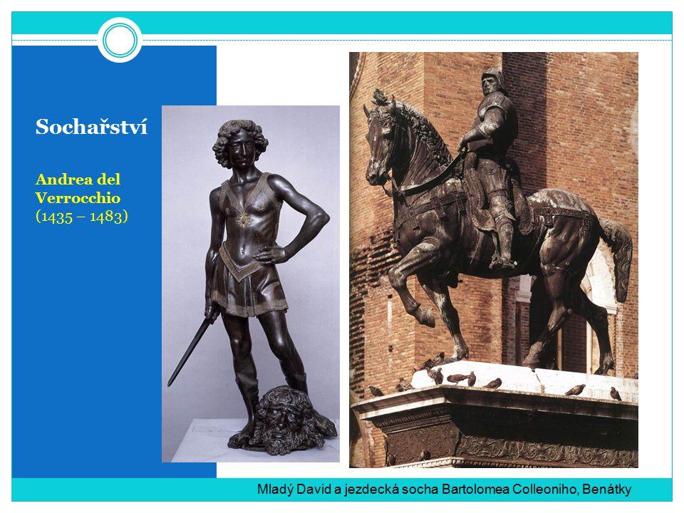 Sochařství Andrea del Verrocchio (1435 – 1483) Mladý David a jezdecká socha Bartolomea Colleoniho, Benátky