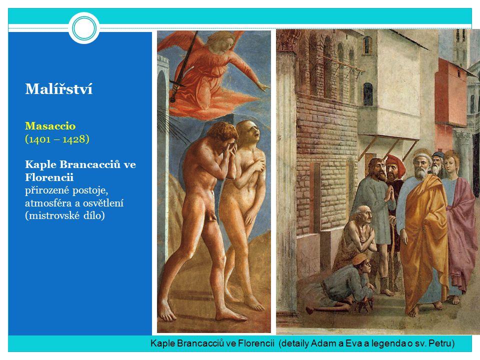 Malířství Masaccio (1401 – 1428) Kaple Brancacciů ve Florencii přirozené postoje, atmosféra a osvětlení (mistrovské dílo) Kaple Brancacciů ve Florencii (detaily Adam a Eva a legenda o sv.