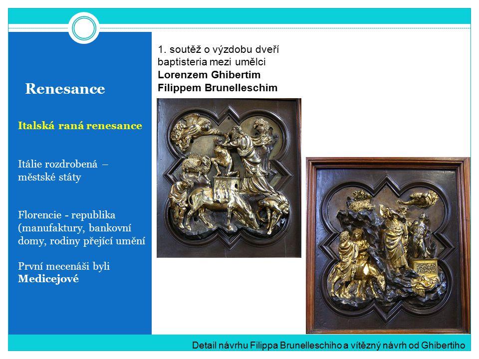 Renesance Italská raná renesance Itálie rozdrobená – městské státy Florencie - republika (manufaktury, bankovní domy, rodiny přející umění První mecenáši byli Medicejové Detail návrhu Filippa Brunelleschiho a vítězný návrh od Ghibertiho 1.