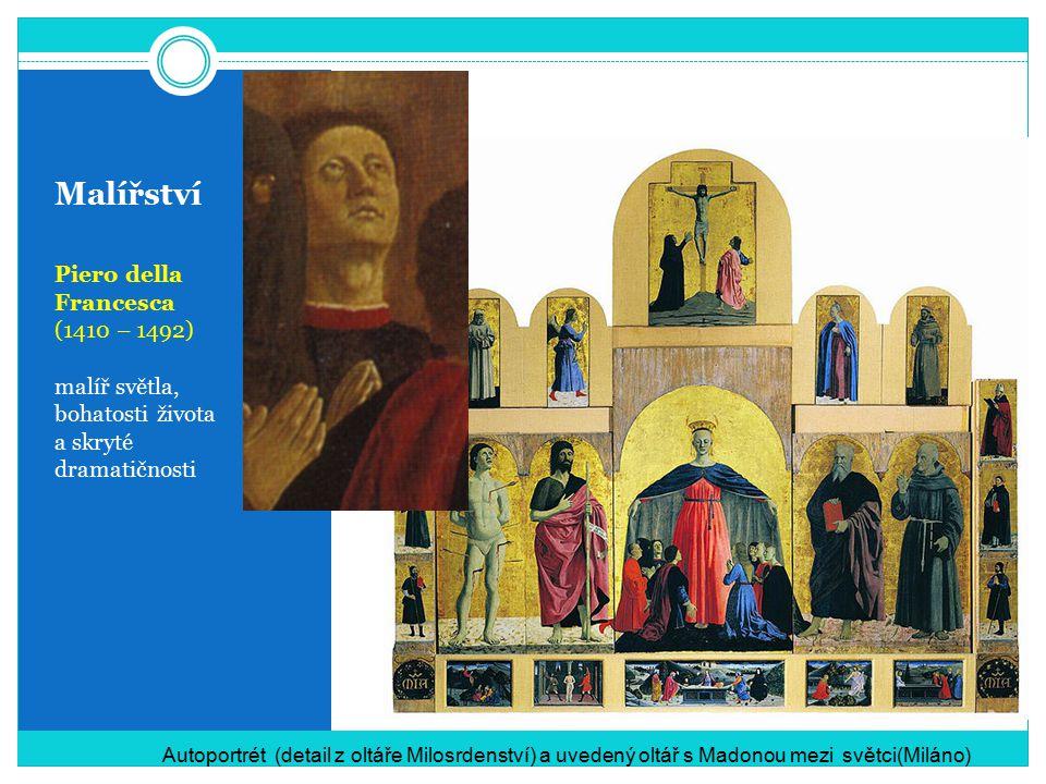 Malířství Piero della Francesca (1410 – 1492) malíř světla, bohatosti života a skryté dramatičnosti Autoportrét (detail z oltáře Milosrdenství) a uvedený oltář s Madonou mezi světci(Miláno)