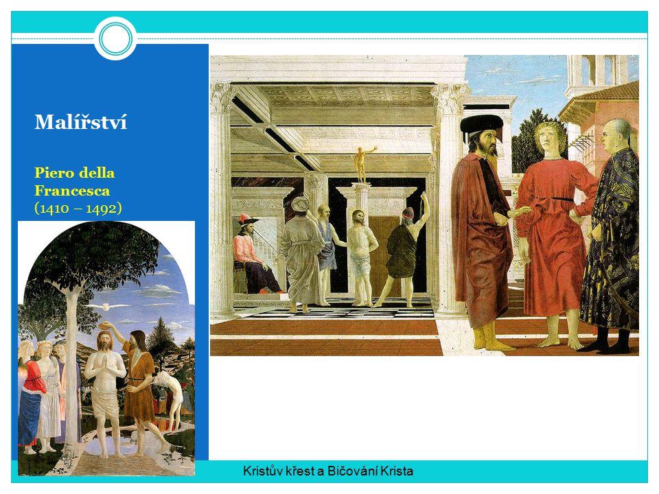 Malířství Piero della Francesca (1410 – 1492) Kristův křest a Bičování Krista