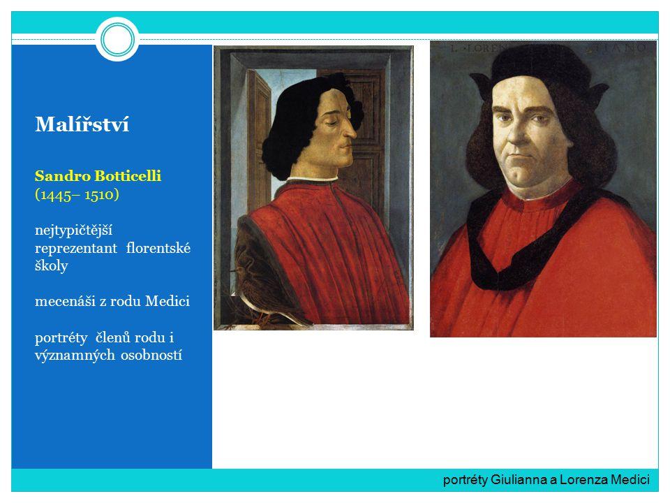 Malířství Sandro Botticelli (1445– 1510) nejtypičtější reprezentant florentské školy mecenáši z rodu Medici portréty členů rodu i významných osobností