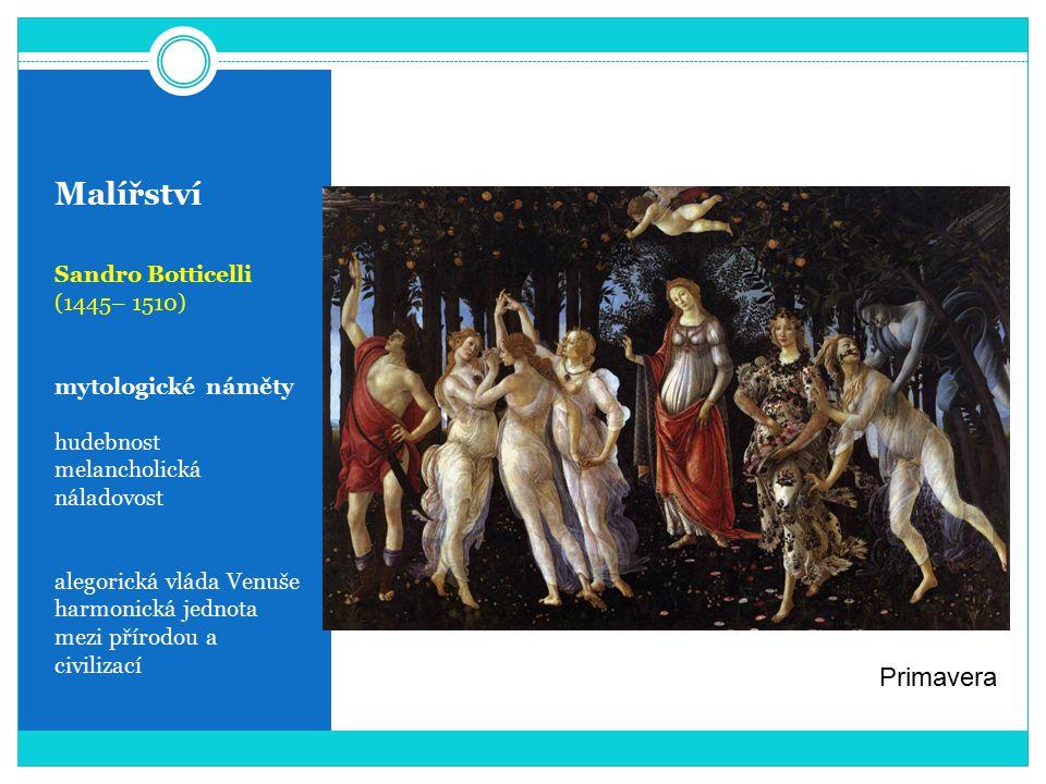 Malířství Sandro Botticelli (1445– 1510) mytologické náměty hudebnost melancholická náladovost alegorická vláda Venuše harmonická jednota mezi přírodo