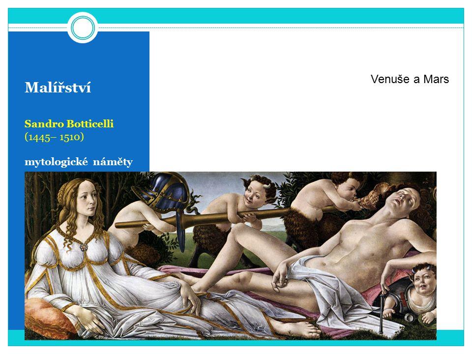 Malířství Sandro Botticelli (1445– 1510) mytologické náměty Venuše a Mars