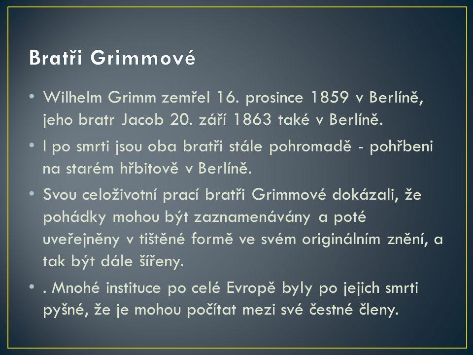 Wilhelm Grimm zemřel 16. prosince 1859 v Berlíně, jeho bratr Jacob 20. září 1863 také v Berlíně. I po smrti jsou oba bratři stále pohromadě - pohřbeni