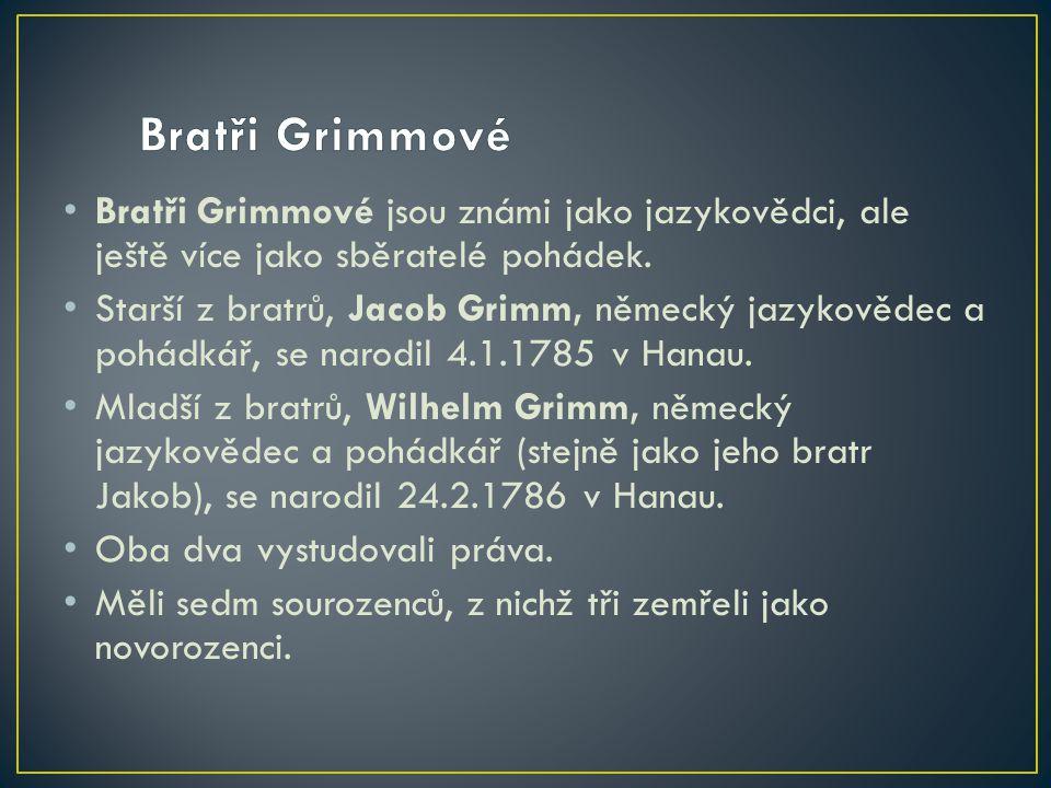 Bratři Grimmové jsou známi jako jazykovědci, ale ještě více jako sběratelé pohádek. Starší z bratrů, Jacob Grimm, německý jazykovědec a pohádkář, se n