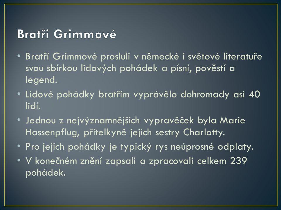 Bratří Grimmové prosluli v německé i světové literatuře svou sbírkou lidových pohádek a písní, pověstí a legend. Lidové pohádky bratřím vyprávělo dohr