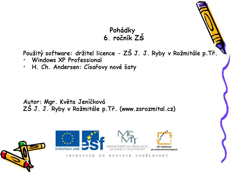 Pohádky 6. ročník ZŠ Použitý software: držitel licence - ZŠ J. J. Ryby v Rožmitále p.Tř. Windows XP Professional H. Ch. Andersen: Císařovy nové šaty A