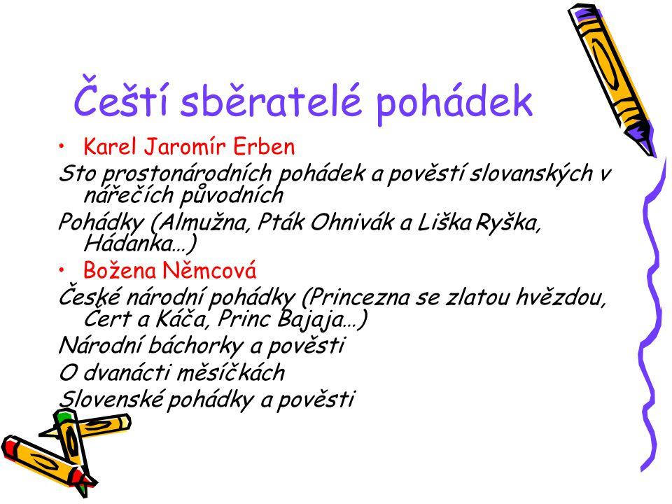 Čeští sběratelé pohádek Karel Jaromír Erben Sto prostonárodních pohádek a pověstí slovanských v nářečích původních Pohádky (Almužna, Pták Ohnivák a Li